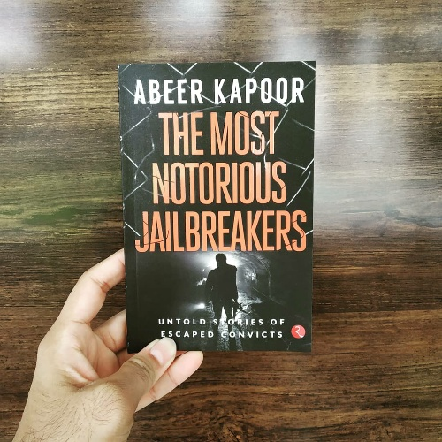 THE MOST NOTORIOUS JAILBREAKERS: Untold Stories of Escaped Convicts by Abeer Kapoor