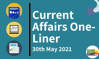 Current Affairs One-Liner: 30th May 2021