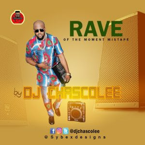 MIXTAPE: Dj Chascolee - Rave Of The Moment Mix @Djchascolee