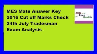 MES Mate Answer Key 2016 Cut off Marks Check 24th July Tradesman Exam Analysis