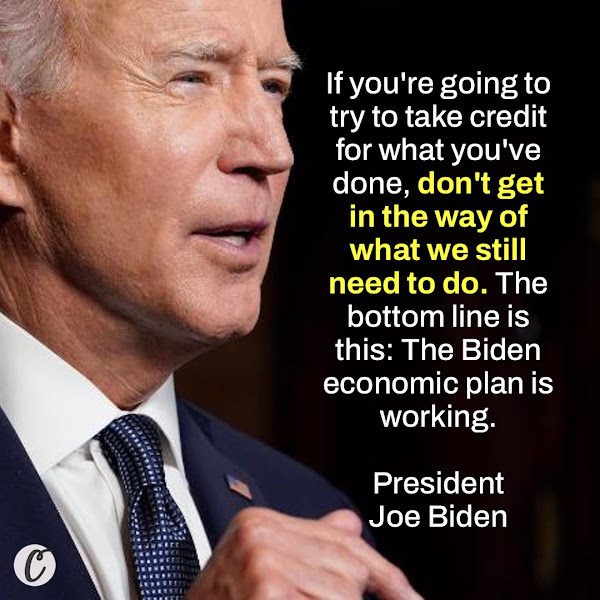If you're going to try to take credit for what you've done, don't get in the way of what we still need to do. The bottom line is this: The Biden economic plan is working. — President Joe Biden