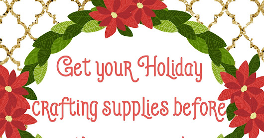 Get your Holiday crafting supplies before they are gone!