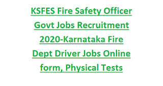 KSFES Fire Safety Officer Govt Jobs Recruitment 2020-Karnataka Fire Dept Driver Jobs Online form, Physical Tests Details