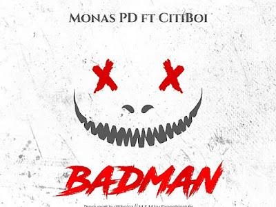 DOWNLOAD MP3: Monas PD Ft. CitiBoi – BadMan