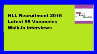 HLL Recruitment 2016 Latest 95 Vacancies Walk-in interviews