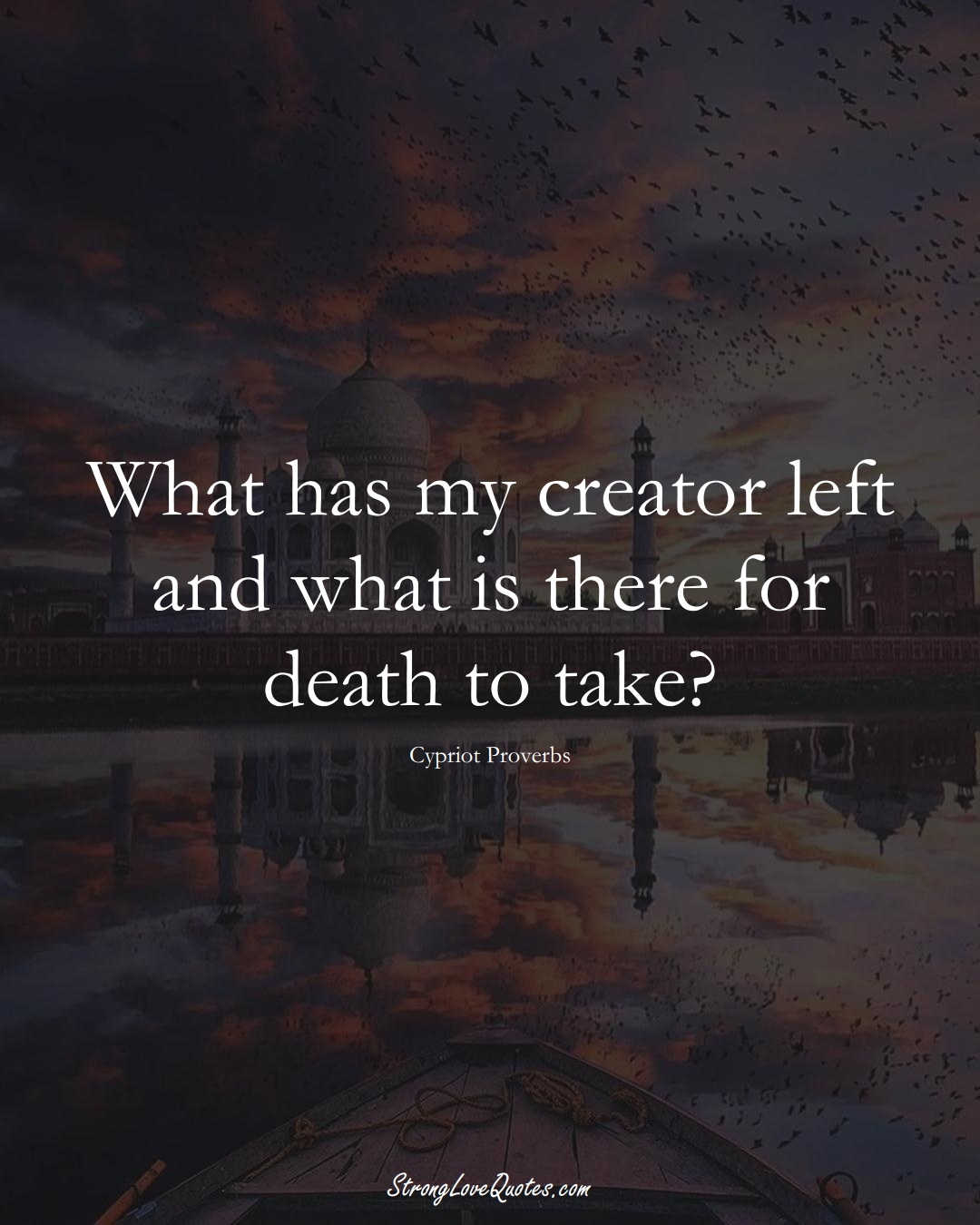 What has my creator left and what is there for death to take? (Cypriot Sayings);  #MiddleEasternSayings