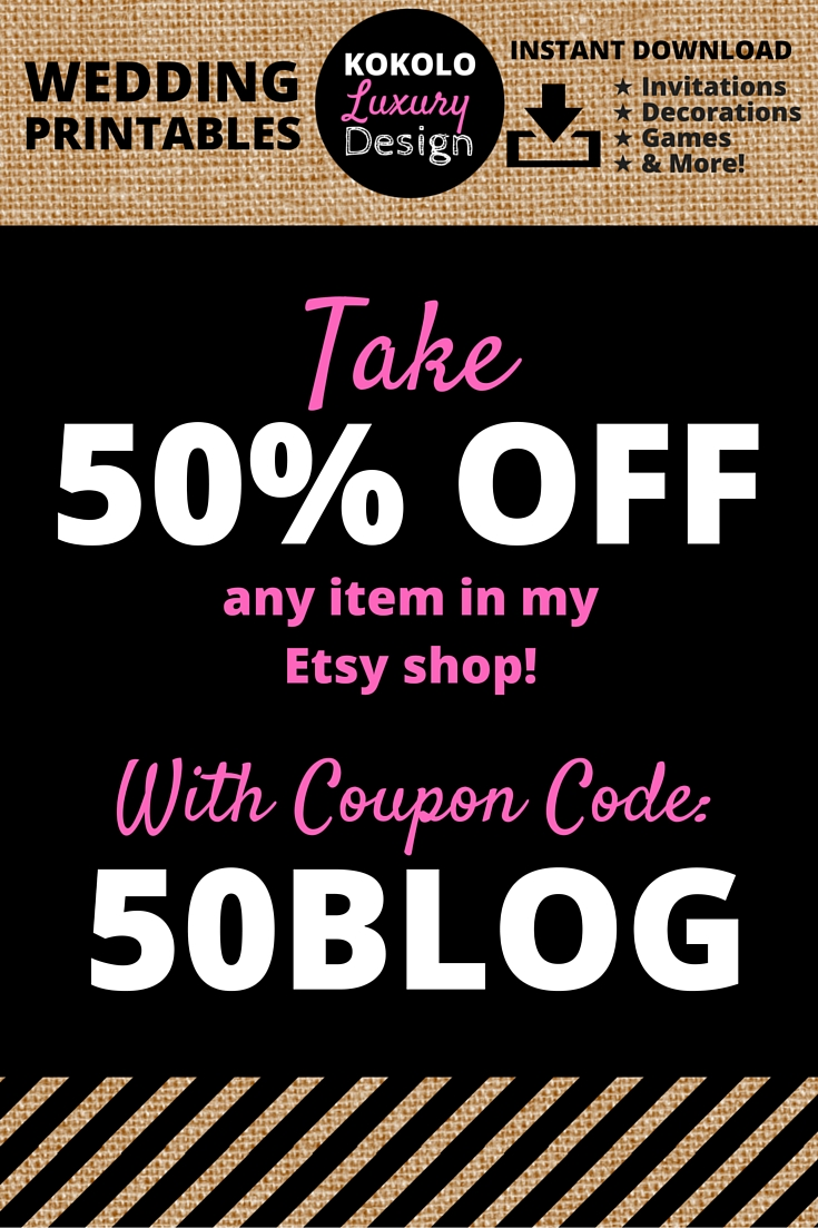 "Etsy Coupon Code for Wedding Printables by Kokolo Luxury Design - Find all the printables you need for your DIY wedding! You'll find printable wedding invitation templates, printable bridal shower games, RSVP cards, save the dates, thank you cards, banners, programs, signs, favor tags, table numbers and MUCH more! I honestly can't believe I'm giving away a 50% off coupon. I was going to make it 40% off, but I thought ""what the heck, 40% off is the cheap version of 50% off!"" So get shopping! ☺︎"