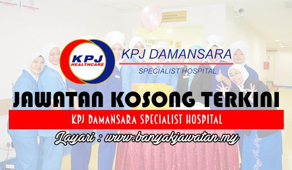Jawatan Kosong 2017 di KPJ Damansara Specialist Hospital www.banyakjawatan.my