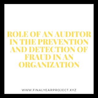 https://www.finalyearproject.xyz/2020/07/Role%20of%20An%20Auditor%20in%20the%20Prevention%20and%20Detection%20of%20Fraud%20in%20an%20Organization.html