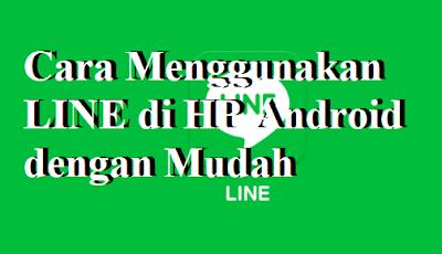 Cara Menggunakan LINE di HP Android dengan Mudah