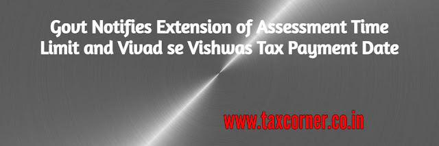 govt-notifies-extension-of-assessment-time-limit-and-vivad-se-vishwas-tax-payment-date