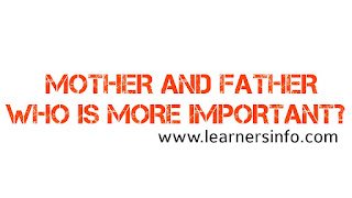 BETWEEN THE FATHER AND MOTHER WHO IS MORE IMPORTANT
