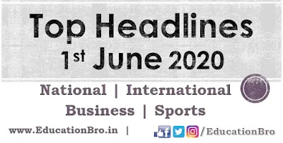 Top Headlines 1st June 2020: EducationBro