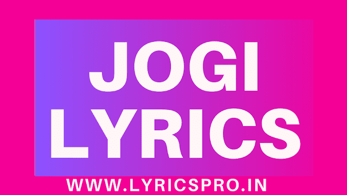 Jogi Lyrics - Akanksha Sharma And Yasser Desai