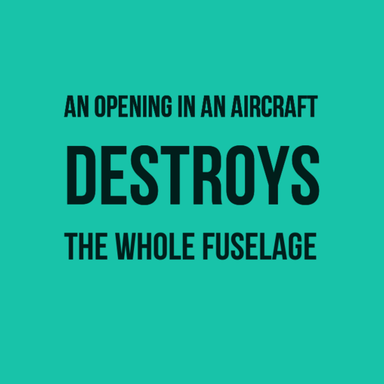 An opening in an aircraft destroys the whole fuselage