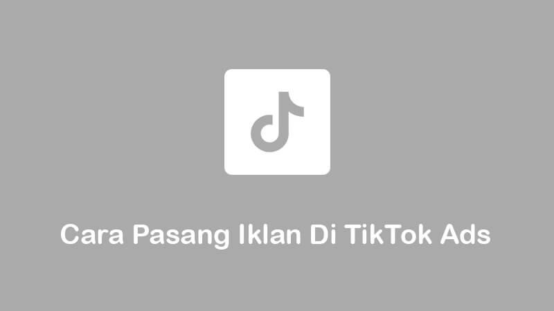 TikTok adalah sebuah aplikasi berbagi video Cara Pasang Iklan Di TikTok Ads