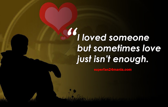 I loved someone but sometimes love just isn't enough.