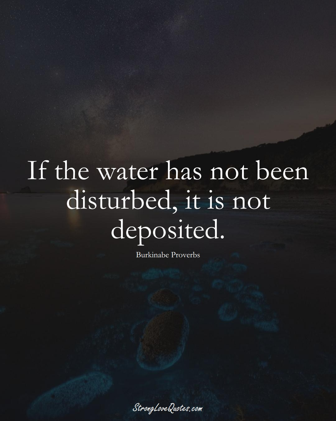 If the water has not been disturbed, it is not deposited. (Burkinabe Sayings);  #AfricanSayings