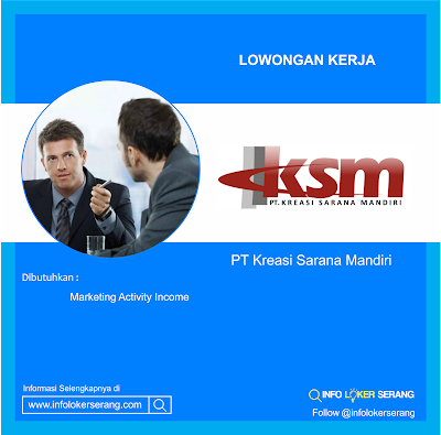 Lowongan Kerja Marketing Activity Income PT Kreasi Sarana Mandiri (KSM) Penempatan Serang