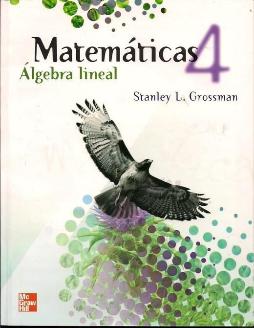Matemáticas 4: Álgebra Lineal – Stanley L. Grossman