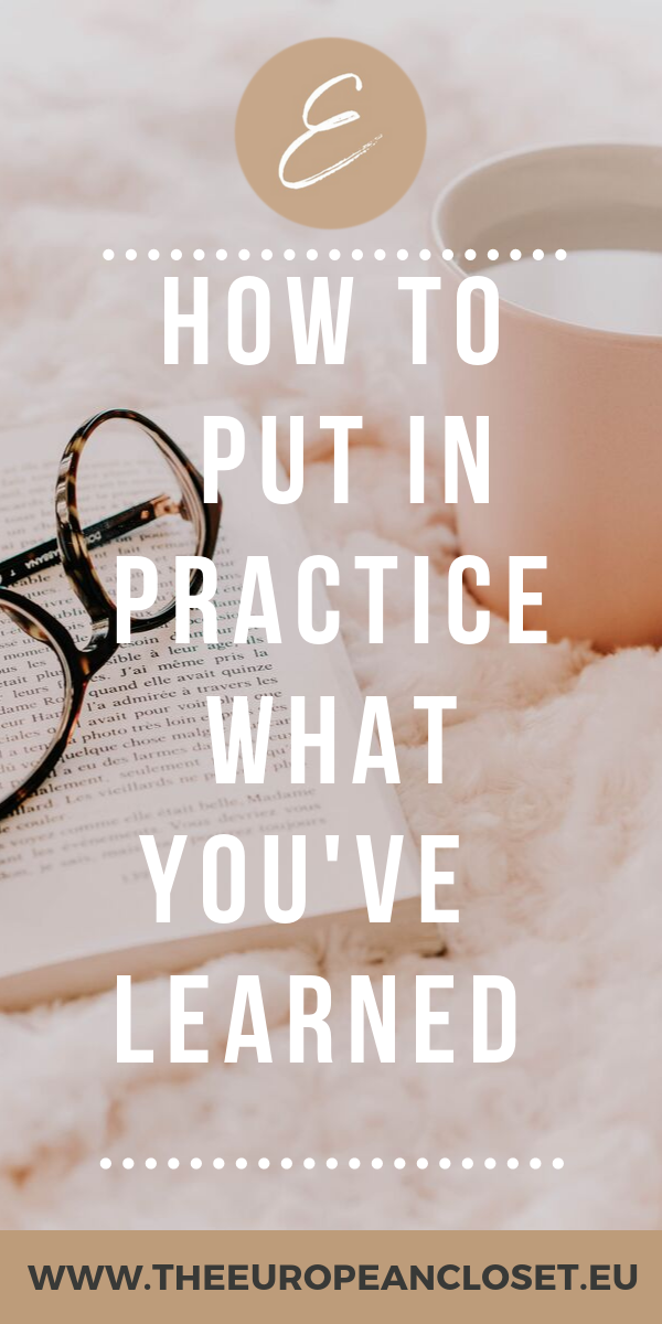 How to Put In Practice What You've Learned