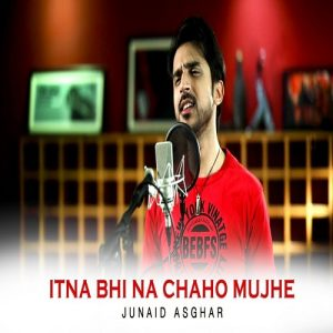Itna Bhi Na Chaho Mujhe – Junaid Asghar (2018)
