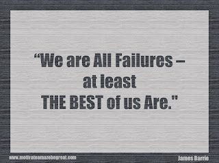 "Featured in our 34 Inspirational Quotes How To Fail Your Way To Success: ""We are all failures - at least the best of us are."" - James Barrie"
