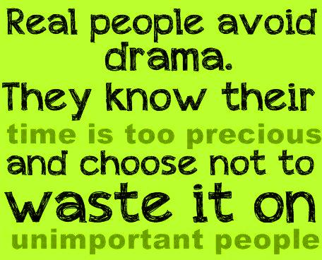 Real people avoide drama. They know........ ~ Quotes About ...