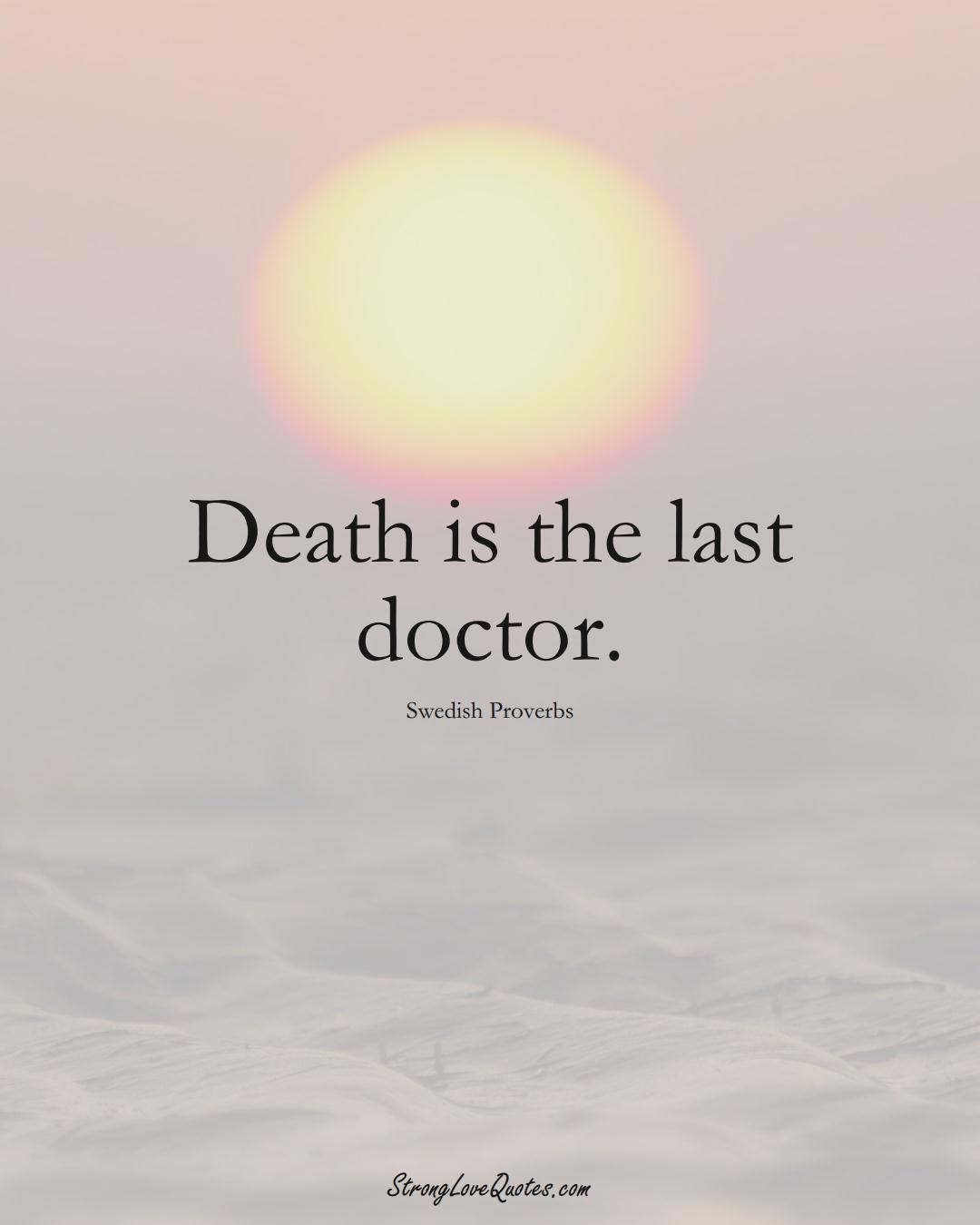 Death is the last doctor. (Swedish Sayings);  #EuropeanSayings
