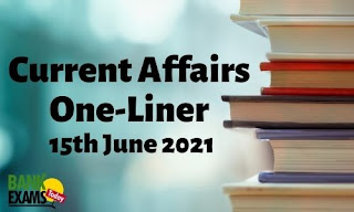 Current Affairs One-Liner: 15th June 2021
