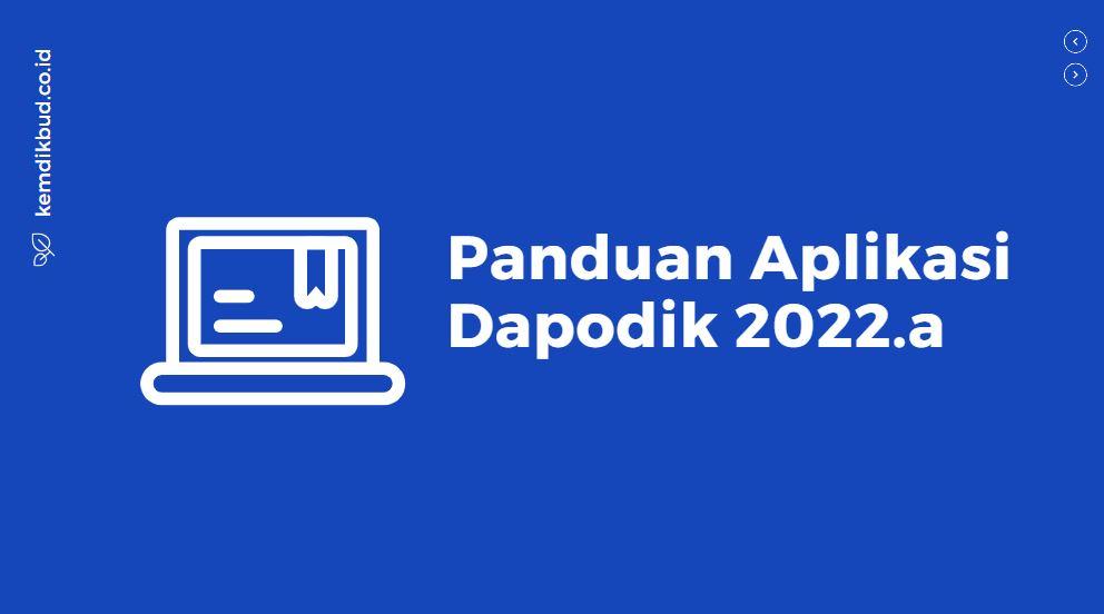 panduan lengkap aplikasi dapodik 2022a