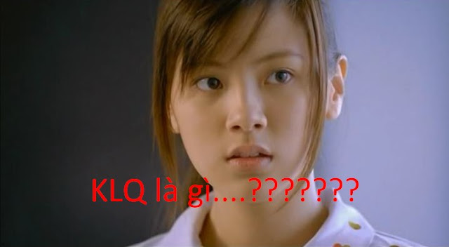 KLQ là gì? giới trẻ vn viết từ KLQ có nghĩa như thế nào?