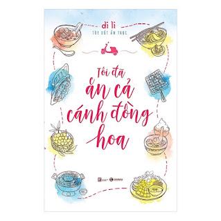 Sách văn học hay : Tôi Đã Ăn Cả Cánh Đồng Hoa ebook PDF EPUB AWZ3 PRC MOBI