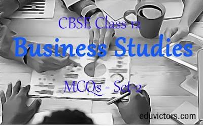 CBSE Class 12 - Business Studies - MCQs - Set-2 (#cbse2020)(#eduvictors)(#class12BusinessStudies)