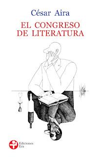 César Aira - El congreso de literatura.