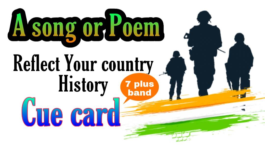 Talk about a poem or song that reflects the history of your country cue card