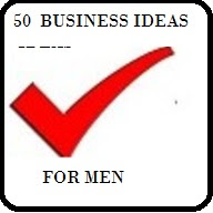 50 Small And Medium Scale Businesses Men Can Do With Low Capital - Part 1