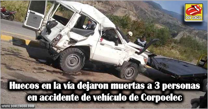 Huecos en la vía dejaron 3 fallecidos en accidente de vehículo de Corpoelec