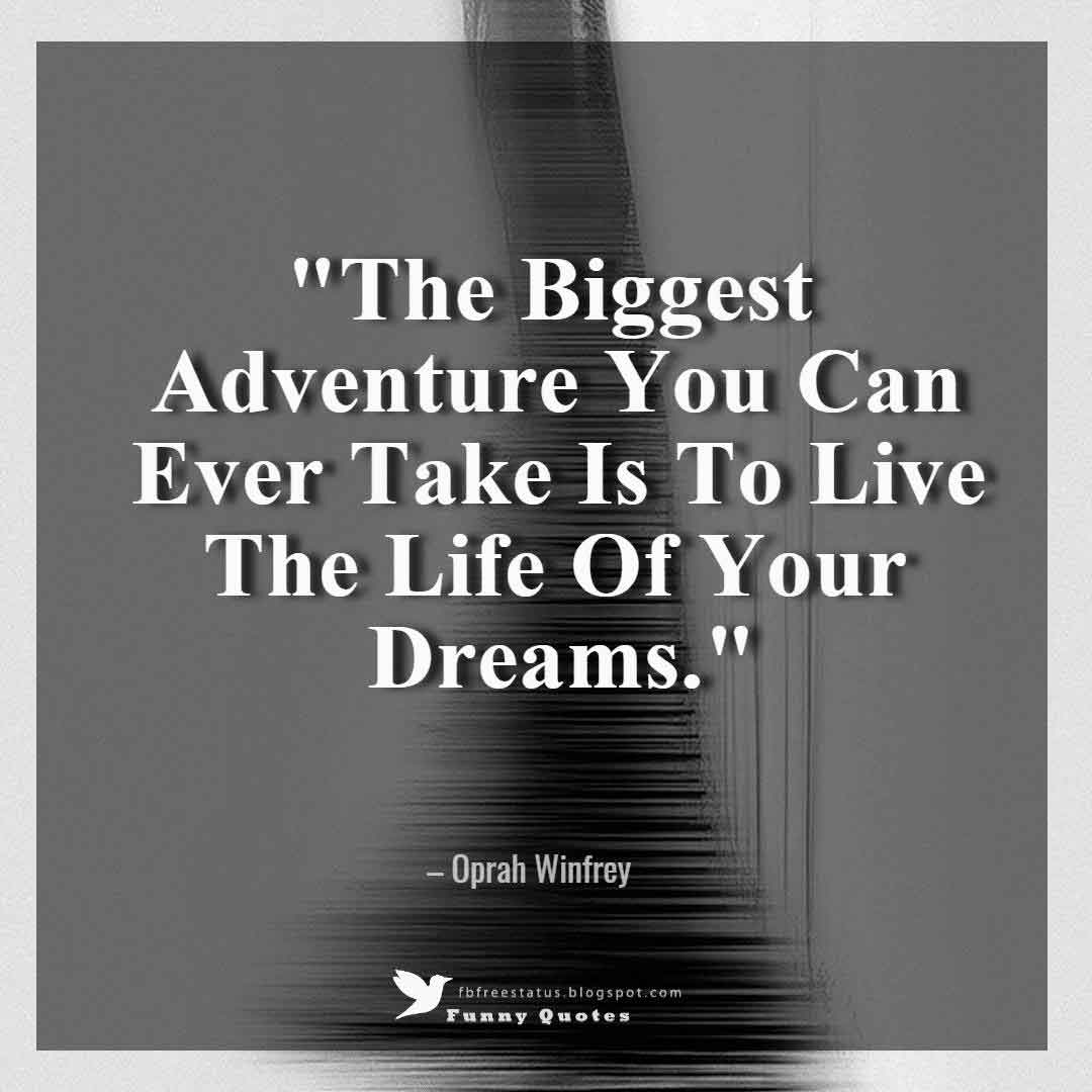 """The Biggest Adventure You Can Ever Take Is To Live The Life Of Your Dreams."" – Oprah Winfrey"