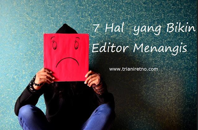 7 Hal yang Bikin Editor Lepas Menangis