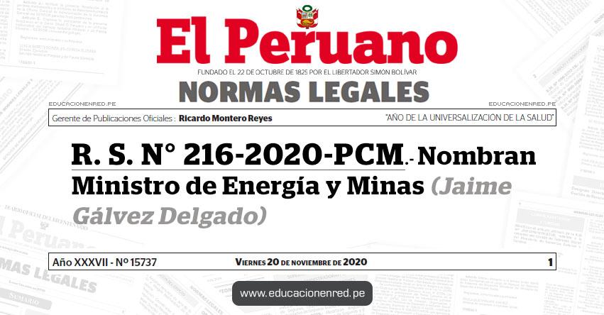 R. S. N° 216-2020-PCM.- Nombran Ministro de Energía y Minas (Jaime Gálvez Delgado)