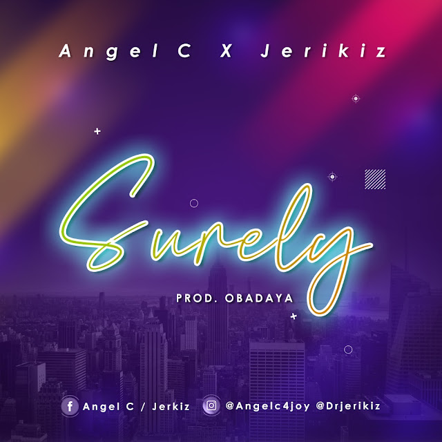Audio: Angel C Ft. Jerikiz – Surely