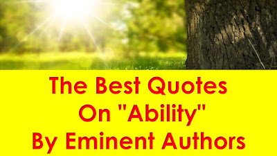"""The Best Quotes On """"Ability"""" By Eminent Authors"""