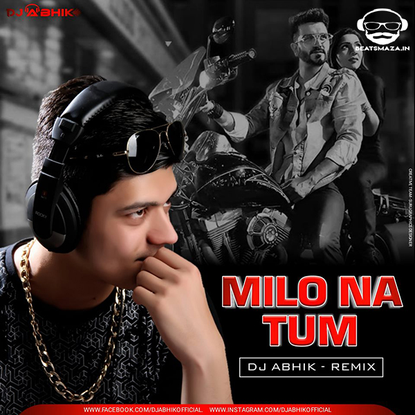 Milo Na Tum (Remix) - DJ ABHIK