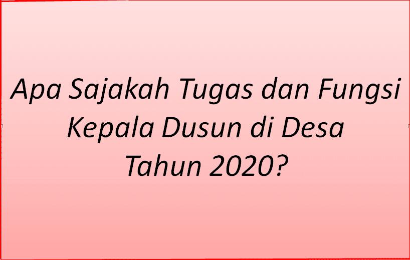 Apa Sajakah Tugas dan Fungsi Kepala Dusun di Desa Tahun 2020?