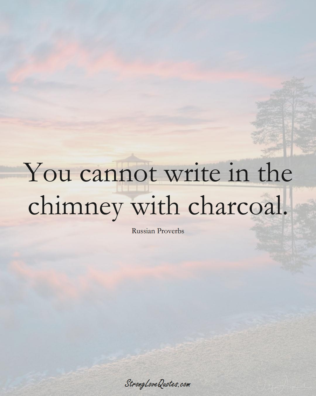 You cannot write in the chimney with charcoal. (Russian Sayings);  #AsianSayings
