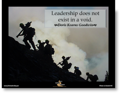 Leadership does not exist in a void.    Doris Kearns Goodwin (hotshot crew hiking up a hill)