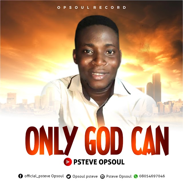 [Download Mp3] psteve opsoul – Only God can