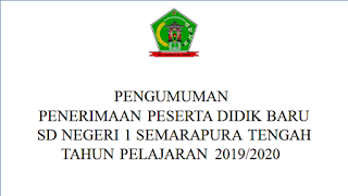 PPDB SD Negeri 1 Semarapura Tengah Tahun 2019