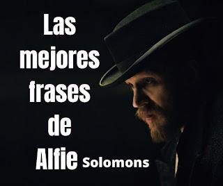 Las mejores Frases De Alfie Solomons